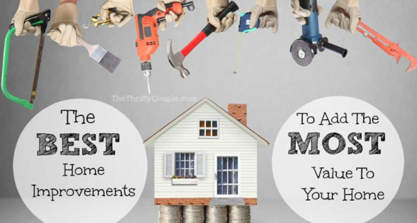 Best Home Improvements Add Most Value Your