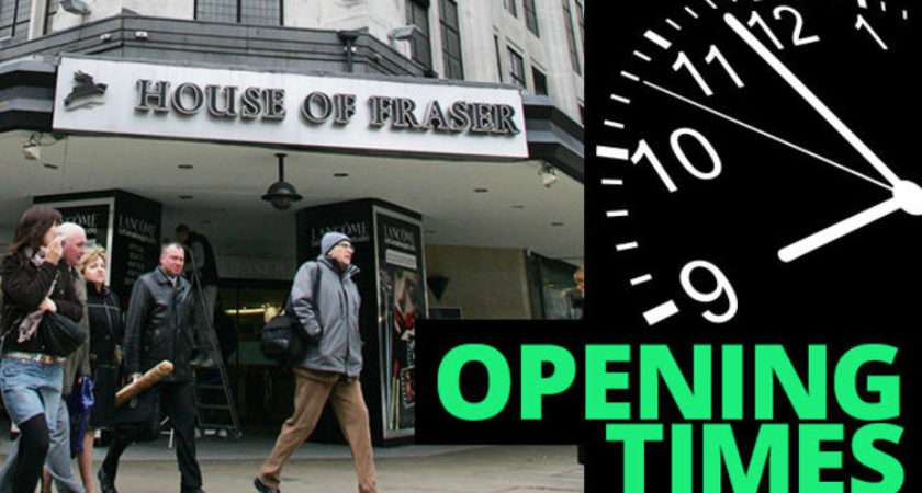 House Fraser Opening Times Your Local Store