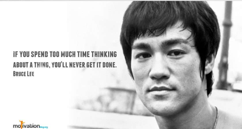 Much Time Thinking Thing Never Get Done Bruce Lee