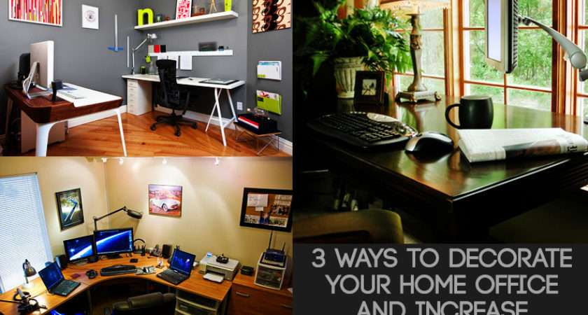 Ways Decorate Your Home Office Increase Productivity